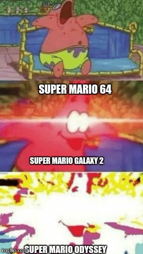SUPER MARIO 64 SUPER MARIO ODYSSEY SUPER MARIO GALAXY 2 | image tagged in patrick glowing eyes | made w/ Imgflip meme maker