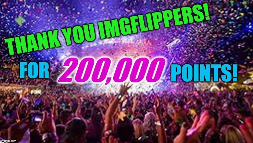 800,000 points to go! :) | THANK YOU IMGFLIPPERS! FOR 200,000 POINTS! | image tagged in party,thank you,200k points,imgflip points | made w/ Imgflip meme maker