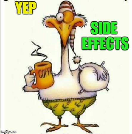 morning | YEP SIDE EFFECTS | image tagged in morning | made w/ Imgflip meme maker