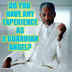 DO YOU HAVE ANY EXPERIENCE AS A GUARDIAN ANGEL? | made w/ Imgflip meme maker