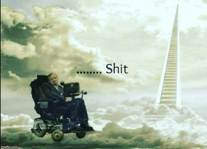 RIP | . | image tagged in steven hawkings | made w/ Imgflip meme maker