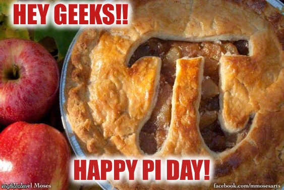Happy pi day everyone!! :-) | HEY GEEKS!! HAPPY PI DAY! | image tagged in pi day | made w/ Imgflip meme maker