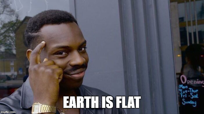 Roll Safe Think About It Meme | EARTH IS FLAT | image tagged in memes,roll safe think about it | made w/ Imgflip meme maker