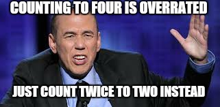 all the times | COUNTING TO FOUR IS OVERRATED JUST COUNT TWICE TO TWO INSTEAD | image tagged in all the times | made w/ Imgflip meme maker