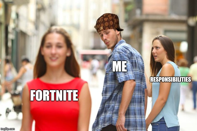 Distracted Boyfriend Meme | FORTNITE ME RESPONSIBILITIES | image tagged in memes,distracted boyfriend,scumbag | made w/ Imgflip meme maker