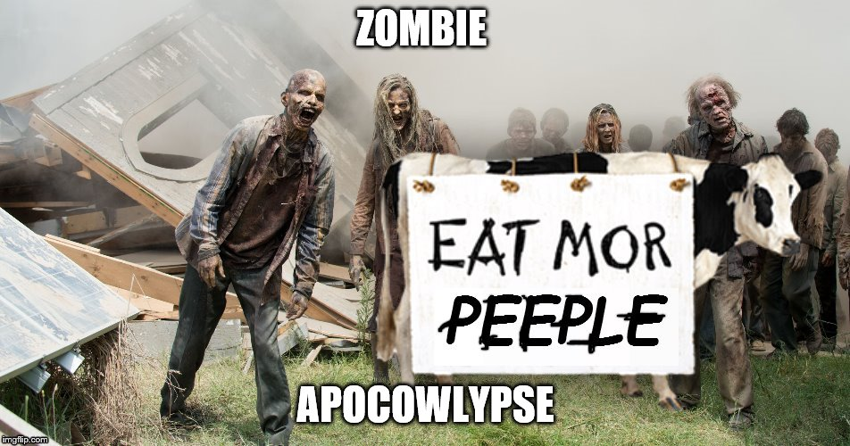 ZOMBIE APOCOWLYPSE | image tagged in funny memes,memes,zombie apocalypse,the walking dead,chick fil a | made w/ Imgflip meme maker