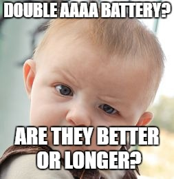 Skeptical Baby Meme | DOUBLE AAAA BATTERY? ARE THEY BETTER OR LONGER? | image tagged in memes,skeptical baby | made w/ Imgflip meme maker