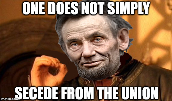 If they had memes in the mid-19th Century (Part 3) |  ONE DOES NOT SIMPLY; SECEDE FROM THE UNION | image tagged in abraham lincoln,united states,civil war,secession,confederacy | made w/ Imgflip meme maker