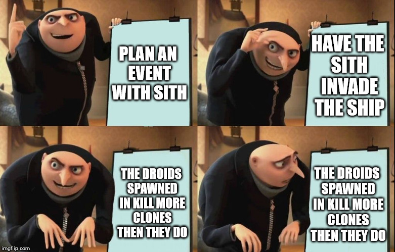 Despicable Me Diabolical Plan Gru Template | PLAN AN EVENT WITH SITH THE DROIDS SPAWNED IN KILL MORE CLONES THEN THEY DO HAVE THE SITH INVADE THE SHIP THE DROIDS SPAWNED IN KILL MORE CL | image tagged in despicable me diabolical plan gru template | made w/ Imgflip meme maker