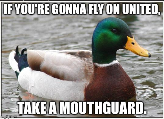 Protect your teeth on United | IF YOU'RE GONNA FLY ON UNITED, TAKE A MOUTHGUARD. | image tagged in memes,actual advice mallard,united airlines,guard,teeth,punch | made w/ Imgflip meme maker