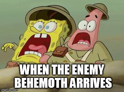 WHEN THE ENEMY BEHEMOTH ARRIVES | image tagged in spongebob squarepants,battlefield 1,oh shit | made w/ Imgflip meme maker