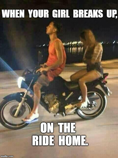 Break Up | WHEN  YOUR  GIRL  BREAKS  UP, ON  THE  RIDE  HOME. | image tagged in funny,meme | made w/ Imgflip meme maker