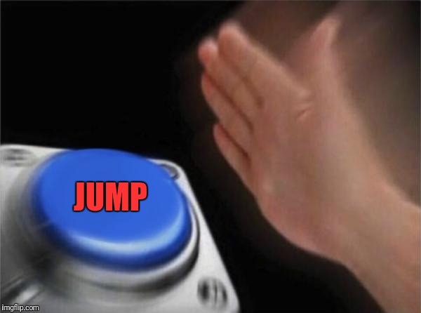 Blank Nut Button Meme | JUMP | image tagged in memes,blank nut button | made w/ Imgflip meme maker
