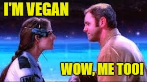 Contact - Inspired my DamiynK | I'M VEGAN WOW, ME TOO! | image tagged in vegan,movie quotes,movies | made w/ Imgflip meme maker