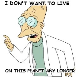 I DON'T WANT TO LIVE ON THIS PLANET ANY LONGER | made w/ Imgflip meme maker