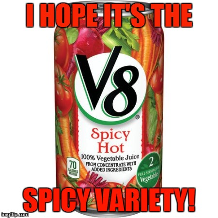 I HOPE IT'S THE SPICY VARIETY! | made w/ Imgflip meme maker