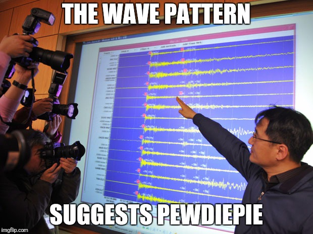 THE WAVE PATTERN SUGGESTS PEWDIEPIE | made w/ Imgflip meme maker