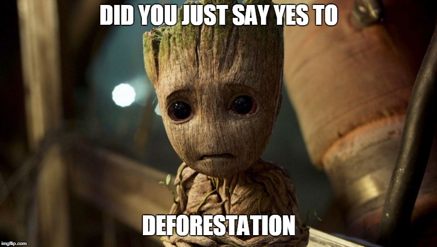 DID YOU JUST SAY YES TO DEFORESTATION | image tagged in baby groot,deforestation,pollution,global warming,climate change | made w/ Imgflip meme maker