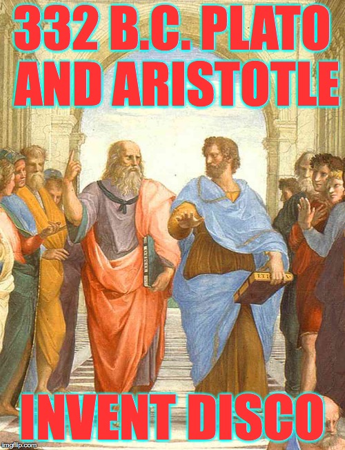 Fever at the Forum! | 332 B.C. PLATO AND ARISTOTLE INVENT DISCO | image tagged in plato and aristotle in the school of athens,memes,disco | made w/ Imgflip meme maker