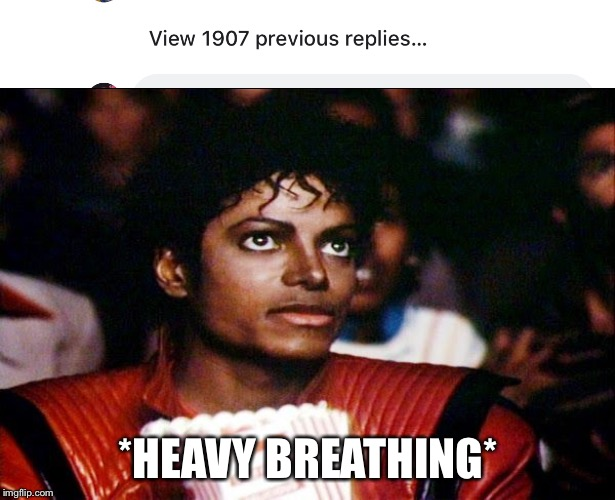 Replies... |  *HEAVY BREATHING* | image tagged in michael jackson popcorn,memes,facebook | made w/ Imgflip meme maker
