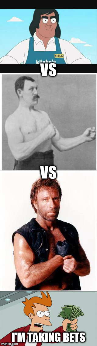 A battle for the ages? | VS I'M TAKING BETS VS | image tagged in overly manly man,chuck norris,american dad | made w/ Imgflip meme maker