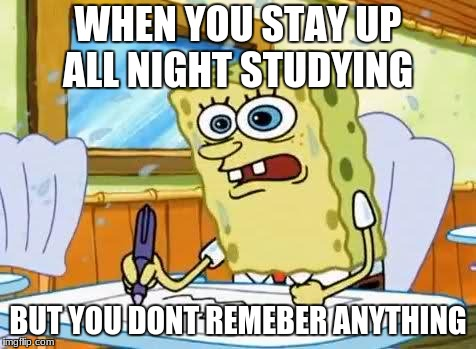 boating school | WHEN YOU STAY UP ALL NIGHT STUDYING BUT YOU DONT REMEBER ANYTHING | image tagged in boating school | made w/ Imgflip meme maker