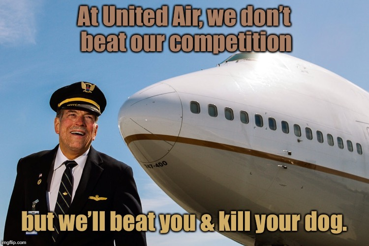 At United Air, we don't beat our competition but we'll beat you & kill your dog. | made w/ Imgflip meme maker