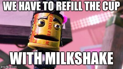WE HAVE TO REFILL THE CUP WITH MILKSHAKE | made w/ Imgflip meme maker
