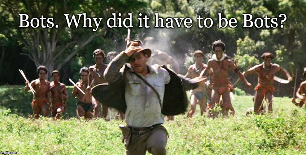 Bots. Why did it have to be Bots? | image tagged in indiana jones diversity | made w/ Imgflip meme maker