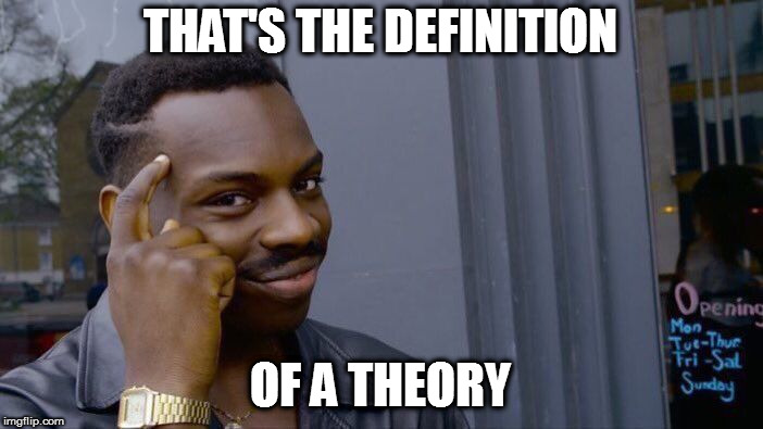 Roll Safe Think About It Meme | THAT'S THE DEFINITION OF A THEORY | image tagged in memes,roll safe think about it | made w/ Imgflip meme maker