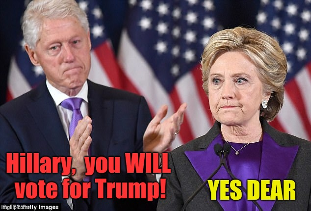 Hillary,  you WILL vote for Trump! YES DEAR | made w/ Imgflip meme maker