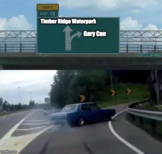 Mike Mearls goes to Gary Con | Timber Ridge Waterpark Gary Con | image tagged in memes,left exit 12 off ramp,mike mealrs,gary con | made w/ Imgflip meme maker