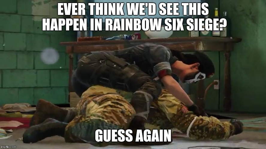 Rainbow six siege funny meme | EVER THINK WE'D SEE THIS HAPPEN IN RAINBOW SIX SIEGE? GUESS AGAIN | image tagged in rainbowsixsiege,funnymoment | made w/ Imgflip meme maker