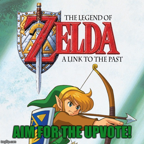 A Link to the Past | AIM FOR THE UPVOTE! | image tagged in a link to the past | made w/ Imgflip meme maker