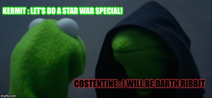 Evil Kermit Meme | KERMIT : LET'S DO A STAR WAR SPECIAL! COSTENTINE : I WILL BE DARTH RIBBIT | image tagged in memes,evil kermit | made w/ Imgflip meme maker