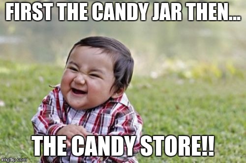 Evil Toddler Meme | FIRST THE CANDY JAR THEN... THE CANDY STORE!! | image tagged in memes,evil toddler | made w/ Imgflip meme maker