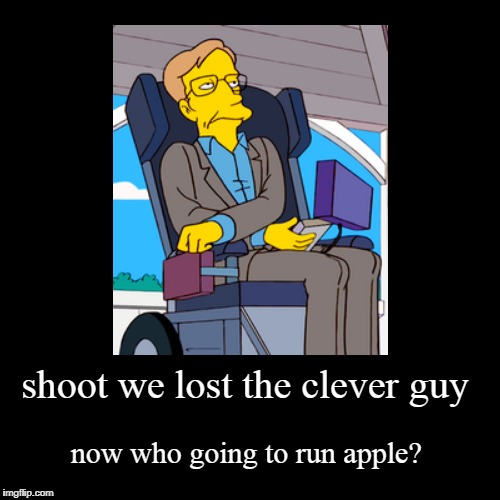 shoot we lost the clever guy | now who going to run apple? | image tagged in funny,demotivationals | made w/ Imgflip demotivational maker