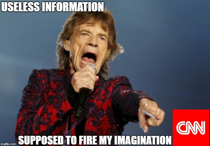 No Satisfaction | USELESS INFORMATION SUPPOSED TO FIRE MY IMAGINATION | image tagged in memes | made w/ Imgflip meme maker