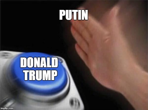 Blank Nut Button Meme | PUTIN DONALD TRUMP | image tagged in memes,blank nut button | made w/ Imgflip meme maker