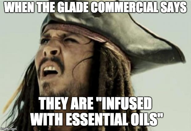 "confused dafuq jack sparrow what | WHEN THE GLADE COMMERCIAL SAYS THEY ARE ""INFUSED WITH ESSENTIAL OILS"" 