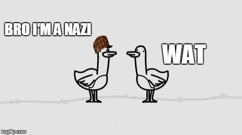 BRO I'M A NAZI WAT | image tagged in asdf movie,scumbag | made w/ Imgflip meme maker