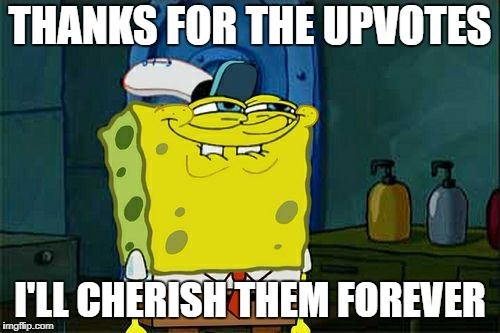 No, seriously, I'll put them right next to my heart |  THANKS FOR THE UPVOTES; I'LL CHERISH THEM FOREVER | image tagged in memes,dont you squidward,upvotes,thank you,for real | made w/ Imgflip meme maker