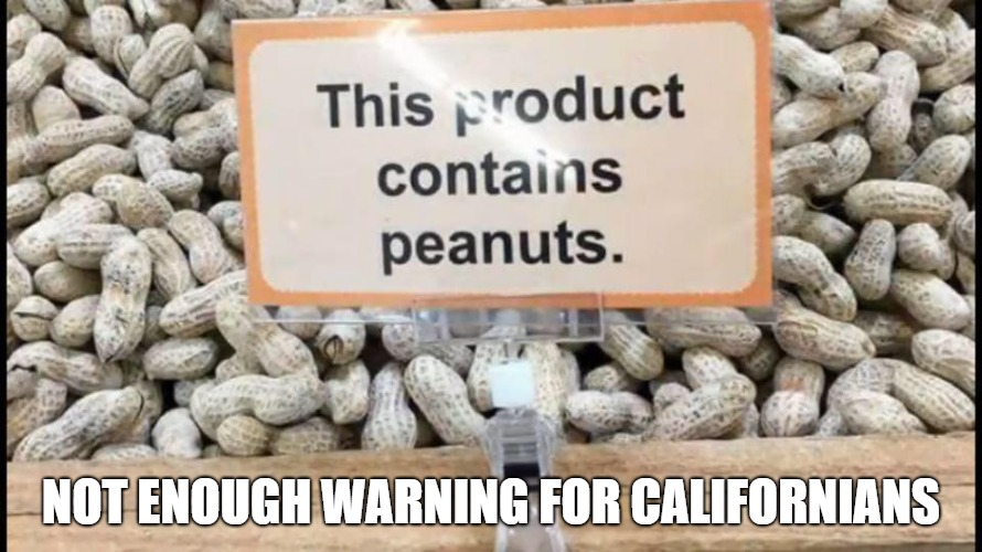 NOT ENOUGH WARNING FOR CALIFORNIANS | image tagged in peanut warning | made w/ Imgflip meme maker