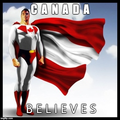 C  A  N  A  D  A B E L I E V E S | image tagged in canada is super | made w/ Imgflip meme maker