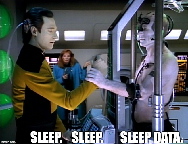 The Best of Both Worlds | SLEEP.    SLEEP.       SLEEP DATA. | image tagged in picard | made w/ Imgflip meme maker
