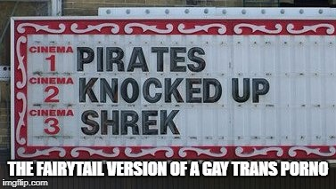 THE FAIRYTAIL VERSION OF A GAY TRANS PORNO | image tagged in movies,shrek,lgbt,liberalism is a mental disorder,porn,pregnant | made w/ Imgflip meme maker
