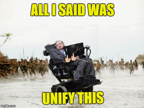 Hawking gone bad | ALL I SAID WAS UNIFY THIS | image tagged in funny memes,jack sparrow being chased,stephen hawking | made w/ Imgflip meme maker