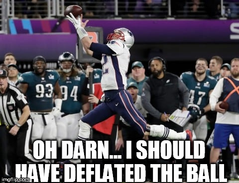 Tom Brady miss catch | OH DARN... I SHOULD HAVE DEFLATED THE BALL | image tagged in tom brady,misses catch,dropped ball | made w/ Imgflip meme maker