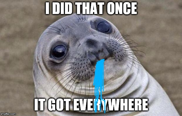 Awkward Moment Sealion Meme | I DID THAT ONCE IT GOT EVERYWHERE | image tagged in memes,awkward moment sealion | made w/ Imgflip meme maker