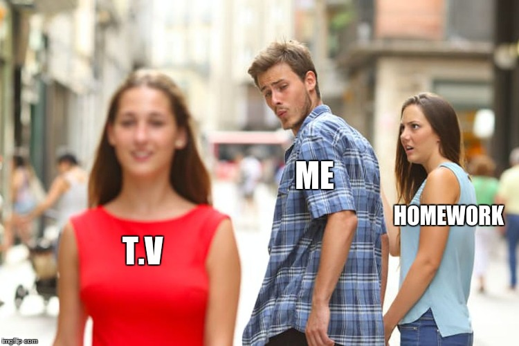 Distracted Boyfriend Meme | T.V ME HOMEWORK | image tagged in memes,distracted boyfriend | made w/ Imgflip meme maker